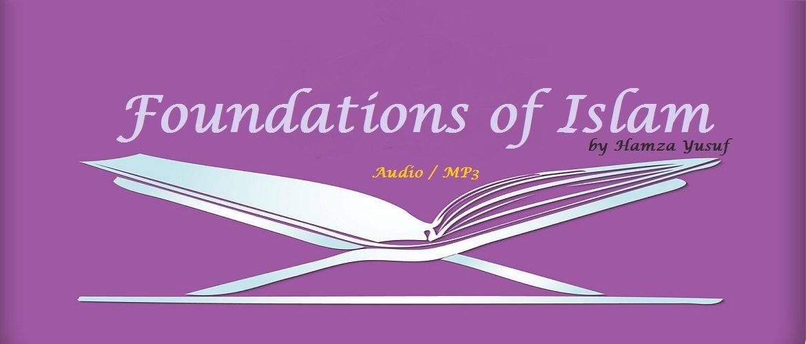 Foundations of Islam by Hamza Yusuf (Audio - MP3 Lecture)