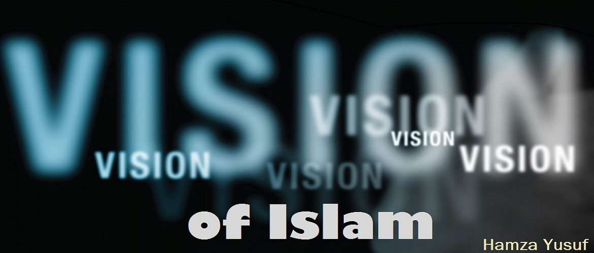 The Vision of Islam by Hamza Yusuf
