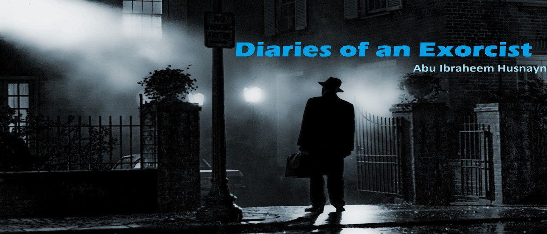 Diaries of an Exorcist - Abu Ibraheem Hunayn